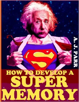 A.J. Parr How To Develop A Super Memory