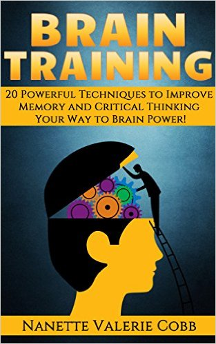 BRAIN TRAINING 20 Powerful Techniques to Improve Memory and Critical Thinking nanette valerie cobb