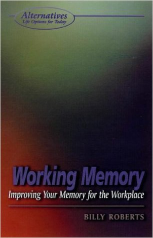 Billy Roberts Working Memory Improving Your Memory for the Workplace (Alternatives)