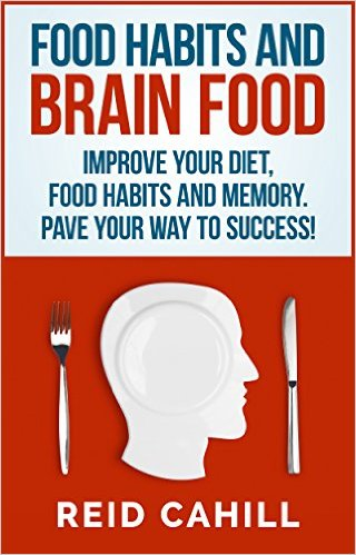 Food Habits And Brain Food Improve your Diet, Food Habits and Memory. Pave Your Way to Success! (Master Your Memory Power Book 2