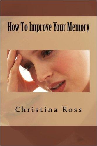 How To Improve Your Memory Christina Ross