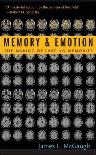 James L. McGaugh Memory and Emotion The Making of Lasting Memories