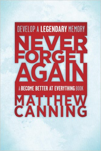 Never Forget Again: Develop a Legendary Memory