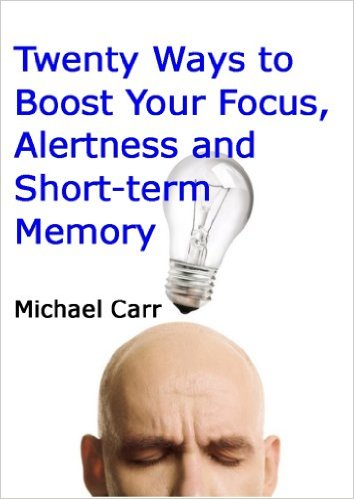 Twenty Ways to Boost Your Focus, Alertness and Short-term Memory