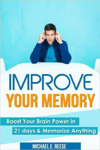 Michael e reese Improve Memory Boost Your Brain Power in 21 Days & Memorize Anything