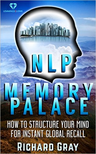 NLP Memory Palace: How To Structure Your Mind For Instant Global Recall