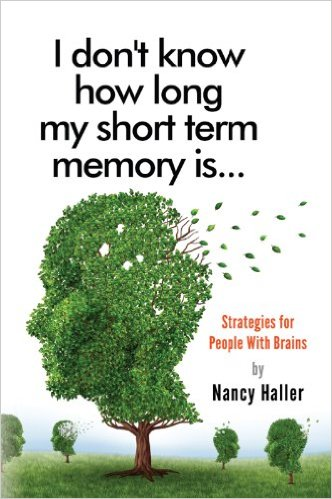 I don't know how long my short term memory is…: Strategies for People With Brains