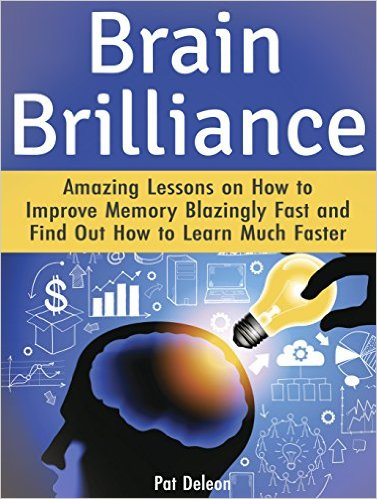 Pat deleon Brain Brilliance Amazing Lessons on How to Improve Memory Blazingly Fast and Find Out How to Learn Much Faster (Brain Brilliance, Brain Brilliance books, brain training)