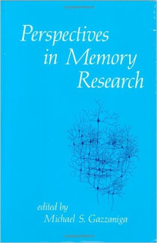 Perspectives in Memory Research Michael S. Gazzaniga