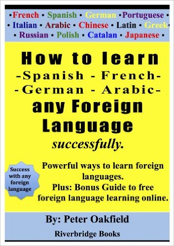 How to learn – Spanish – French – German – Arabic – any foreign language successfully