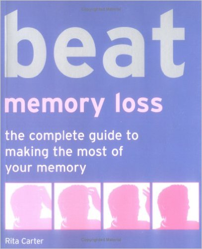 Beat Memory Loss: The Complete Guide to Making the Most of Your Memory