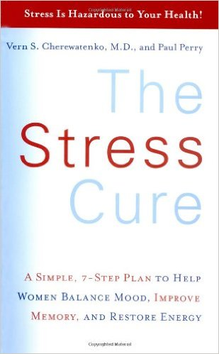 Vern S. CherewatenkoThe Stress Cure A Simple, 7-Step Plan to Help Women Balance Mood, Improve Memory, and Restore Energy