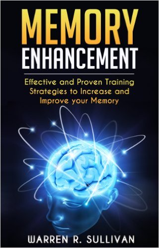 Memory Enhancement: Effective and Proven Training Strategies to Increase and Improve your Memory