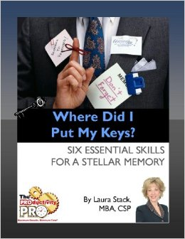 Where Did I Put My Keys - Six Essential Skills for a Stellar Memory laura stack