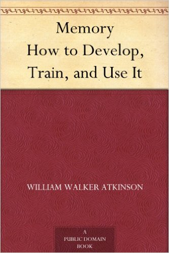 atkinson Memory How to Develop, Train, and Use It