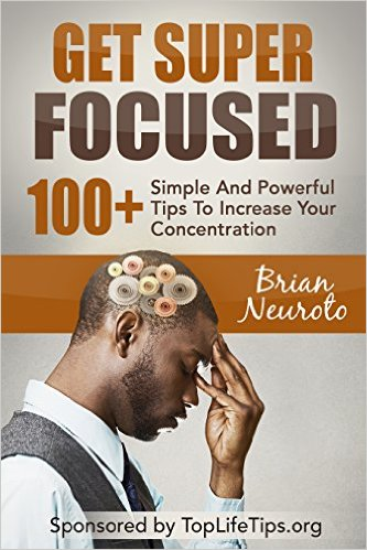 brian neuroto Get Super Focused 100+ Simple And Powerful Tips To Increase Your Concentration (Focus, Brain Training, Mental Health, Memory Improvement, Learning, Creativity, Study Skills)