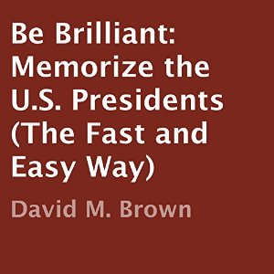 david m brown Be Brilliant Memorize the U.S. Presidents
