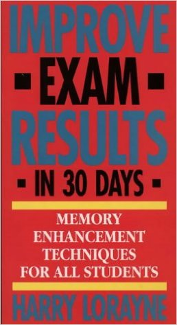 Improve Exam Results in 30 Days-Memory Enhancement Techniques for All Students
