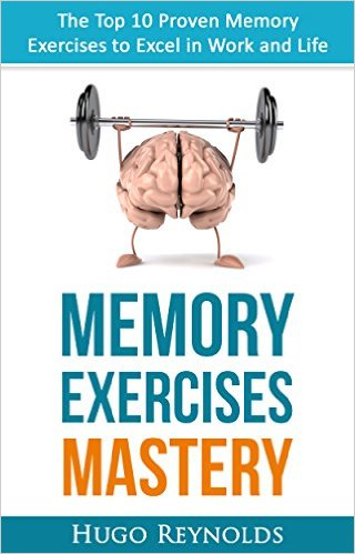 hugo reynolds Memory Exercises Mastery The Top 10 Proven Memory Exercises to Excel in Work and Life