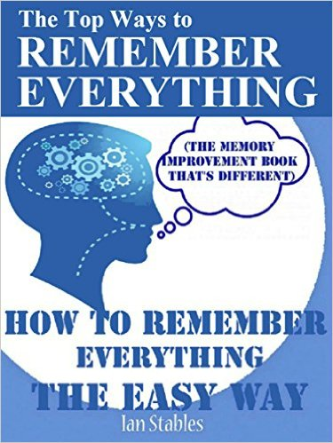 ian stables The Top Ways to REMEMBER EVERYTHING