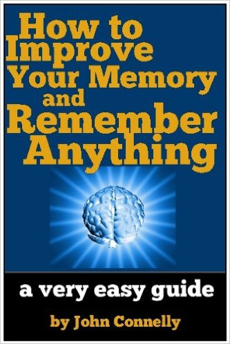 john connely How to Improve Your Memory and Remember Anything Flash Cards, Memory Palaces, Mnemonics and More (60 Minute Read) (The Learning Development Book Series 7)