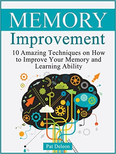 pat deleon Memory improvement 10 Amazing Techniques on How to Improve Your Memory and Learning Ability (Memory improvement, Memory improvement books, memory improvement techniques)