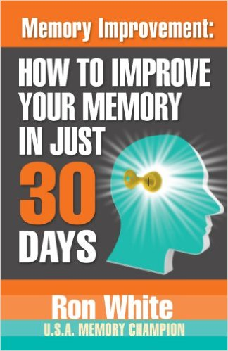 ron white Memory Improvement How To Improve Your Memory In Just 30 Days