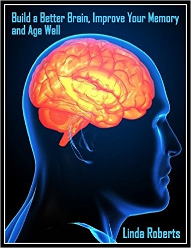 Build a Better Brain, Improve Your Memory and Age Well