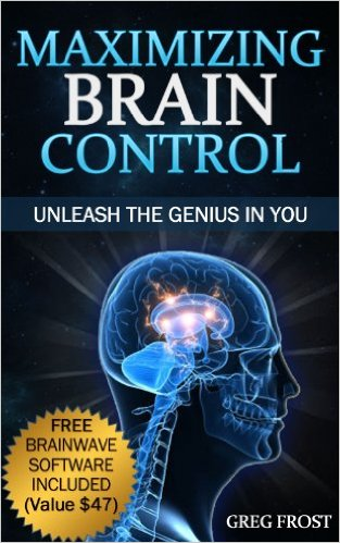 Maximizing Brain Control : Unleash The Genius In You