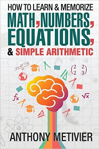 How To Learn And Memorize Math, Numbers, Equations, And Simple Arithmetic