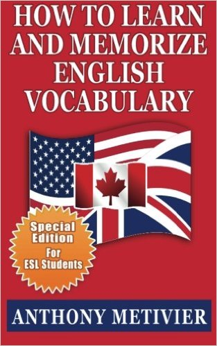 How to Learn and Memorize English Vocabulary (Special Edition for ESL Students)