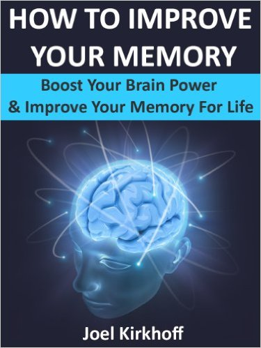 How to Improve Your Memory – Boost Your Brain Power & Improve Your Memory For Life