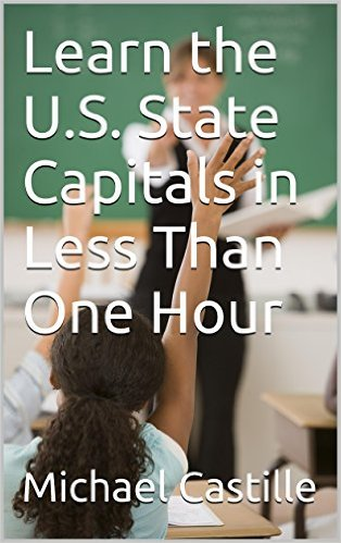 Learn the U.S. State Capitals in Less Than One Hour