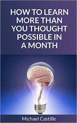 How to Learn More Than You Thought Possible in a Month