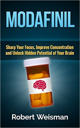 Modafinil: Sharp Your Focus, Improve Concentration and Unlock Hidden Potential of Your Brain