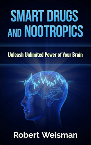 Smart Drugs and Nootropics: Unleash Unlimited Power of Your Brain