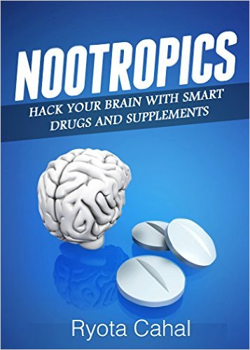 Nootropics: Hack your Brain with Smart Drugs and Supplements