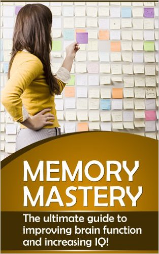 Memory Mastery – The Ultimate Guide to Improving Brain Function and Increasing IQ!