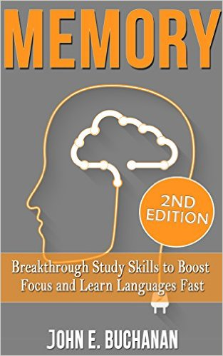 Memory: Breakthrough Study Skills To Focus And Learn Languages Fast!