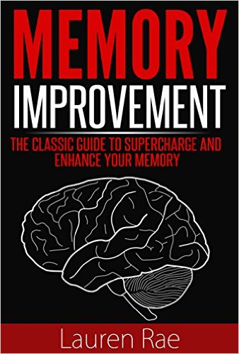 Memory Improvement: The Classic Guide to Supercharge and Enhance your Memory